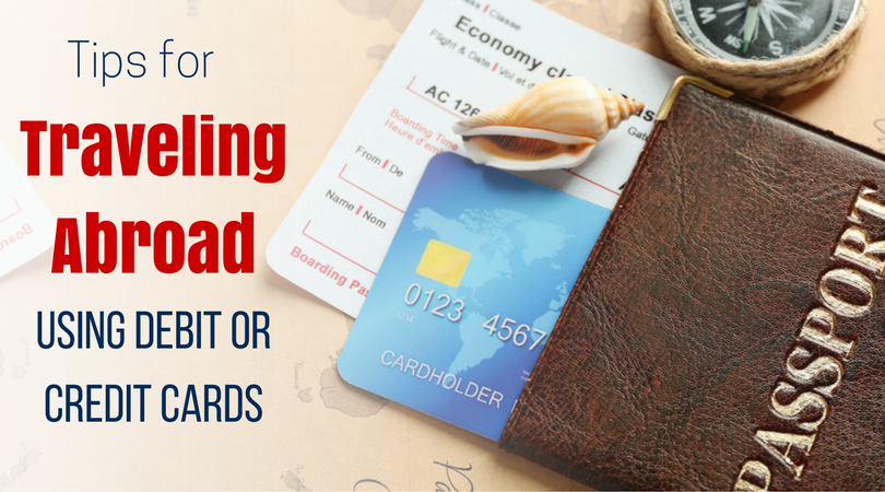 Traveling abroad can be easy with your credit and debit card!